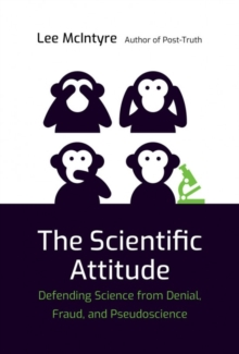 The Scientific Attitude : Defending Science from Denial, Fraud, and Pseudoscience, Paperback / softback Book