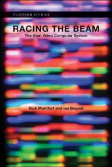 Racing the Beam : The Atari Video Computer System, Paperback / softback Book