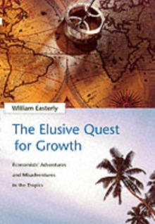 The Elusive Quest for Growth : Economists' Adventures and Misadventures in the Tropics, Paperback Book