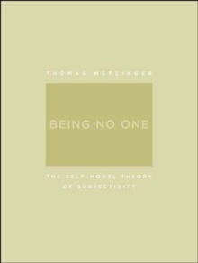 Being No One : The Self-Model Theory of Subjectivity, Paperback Book