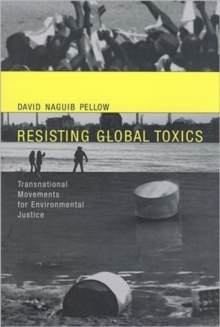 Resisting Global Toxics : Transnational Movements for Environmental Justice, Paperback / softback Book