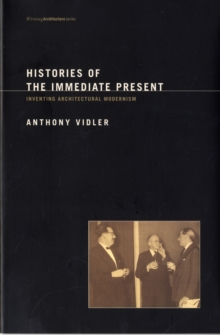 Histories of the Immediate Present : Inventing Architectural Modernism, Paperback / softback Book