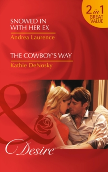 Snowed In With Her Ex : Snowed in with Her Ex (Brides and Belles, Book 1) / the Cowboy's Way (the Good, the Bad and the Texan, Book 4), Paperback Book