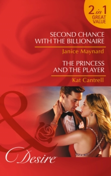 Second Chance With The Billionaire : Second Chance with the Billionaire (the Kavanaghs of Silver Glen, Book 5) / the Princess and the Player (Dynasties: the Montoros, Book 4), Paperback Book