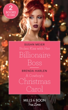Stolen Kiss With Her Billionaire Boss / A Cowboy's Christmas Carol : Stolen Kiss with Her Billionaire Boss (Christmas at the Harrington Park Hotel) / a Cowboy's Christmas Carol (Montana Mavericks: Wha, Paperback / softback Book