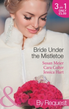 Bride Under the Mistletoe : The Magic of a Family Christmas / His Mistletoe Bride / Under the Boss's Mistletoe, Paperback Book