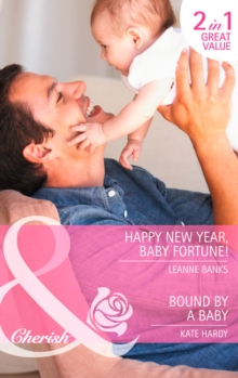 Happy New Year, Baby Fortune! : Happy New Year, Baby Fortune! / Bound by a Baby, Paperback Book