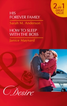 His Forever Family : His Forever Family / How to Sleep with the Boss, Paperback Book