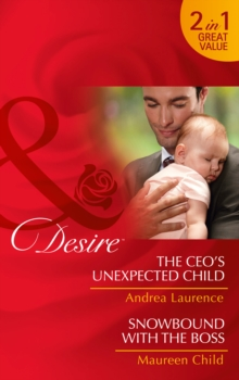 The Ceo's Unexpected Child : The CEO's Unexpected Child / Snowbound with the Boss, Paperback Book