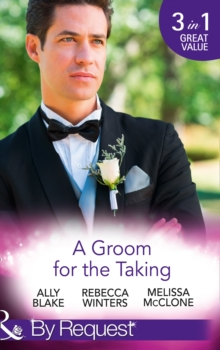A Groom for the Taking : The Wedding Date / To Catch a Groom / Wedding Date with the Best Man The Wedding Date / To Catch a Groom / Wedding Date with the Best Man (in Bed with the Boss, Book 2), Paperback Book