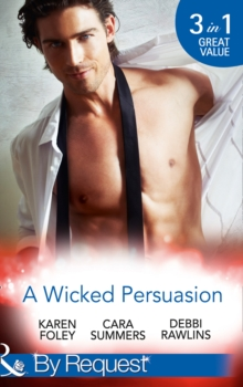 A Wicked Persuasion : No Going Back / No Holds Barred / No One Needs to Know, Paperback Book