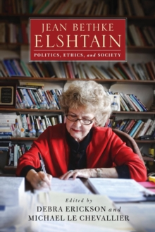 Jean Bethke Elshtain : Politics, Ethics, and Society, Hardback Book