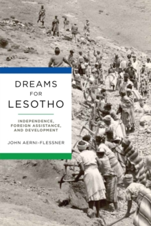 Dreams for Lesotho : Independence, Foreign Assistance, and Development, Hardback Book
