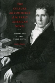 The Culture and Commerce of the Early American Novel : Reading the Atlantic World-System, Paperback / softback Book