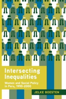 Intersecting Inequalities : Women and Social Policy in Peru, 1990-2000, Paperback / softback Book