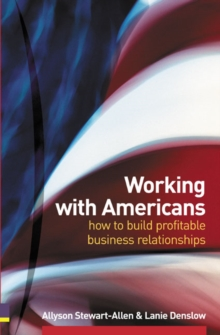 Working with Americans : How to Build Profitable Business Relationships, Paperback Book