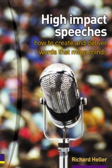 High Impact Speeches : How to Write and Deliver Words That Move Minds, Paperback Book