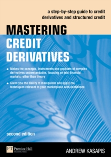 Mastering Credit Derivatives : A step-by-step guide to credit derivatives and structured credit, Paperback / softback Book