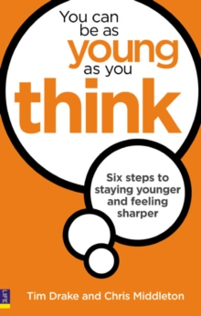 You Can be as Young as You Think : Six Steps to Staying Younger and Feeling Sharper, Paperback Book