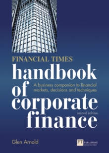 Financial Times Handbook of Corporate Finance : A Business Companion to Financial Markets, Decisions and Techniques, Paperback / softback Book