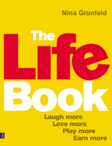 The Life Book : Laugh More, Love More, Play More, Earn More, Paperback Book