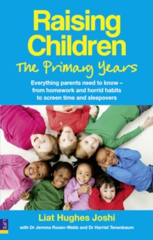 Raising Children: The Primary Years : Everything parents need to know - from homework and horrid habits to screen time and sleepovers, Paperback Book