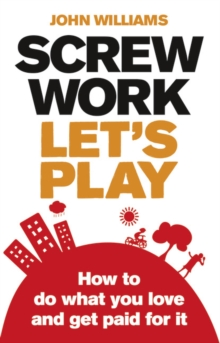 Screw Work, Let's Play : How to Do What You Love and Get Paid for it, Paperback Book