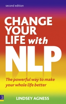 Change Your Life with NLP 2e : The Powerful Way to Make Your Whole Life Better, Paperback Book