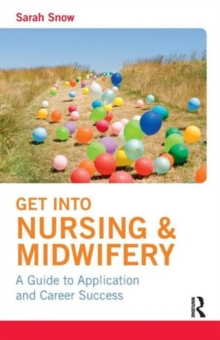 Get into Nursing & Midwifery : A Guide to Application and Career Success, Paperback Book