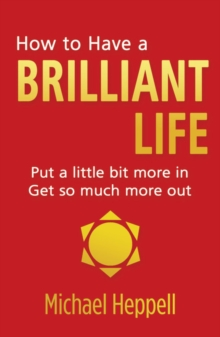 How to Have a Brilliant Life : Put a little bit more in. Get so much more out, Paperback Book