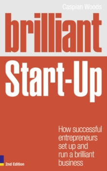 Brilliant Start-Up : How successful entrepreneurs set up and run a brilliant business, Paperback Book