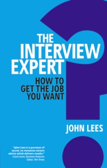 The Interview Expert : How to Get the Job You Want, Paperback Book
