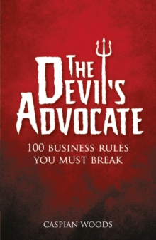 The Devil's Advocate : 100 Business Rules You Must Break, Paperback Book