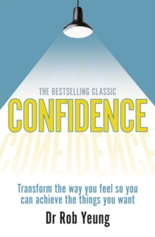 Confidence : Transform the Way You Feel So You Can Achieve the Things You Want, Paperback Book