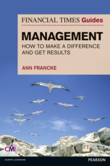 FT Guide to Management : How to be a Manager Who Makes a Difference and Gets Results, Paperback Book