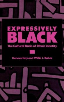 Expressively Black : The Cultural Basis of Ethnic Identity, Hardback Book