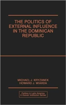 The Politics of External Influence in the Dominican Republic, Hardback Book