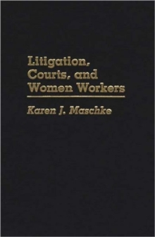 Litigation, Courts, and Women Workers, Hardback Book