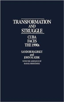 Transformation and Struggle : Cuba Faces the 1990's, Hardback Book