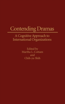 Contending Dramas : A Cognitive Approach to International Organization, Hardback Book
