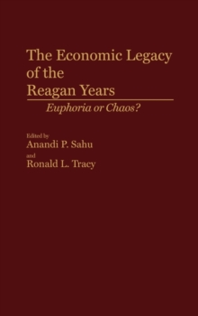 The Economic Legacy of the Reagan Years : Euphoria or Chaos?, Hardback Book