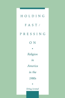 Holding Fast/Pressing On : Religion in America in the 1980s, Paperback / softback Book