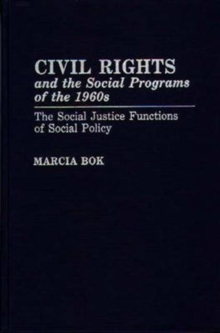 Civil Rights and the Social Programs of the 1960s : The Social Justice Functions of Social Policy, Hardback Book