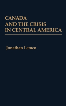 Canada and the Crisis in Central America, Hardback Book