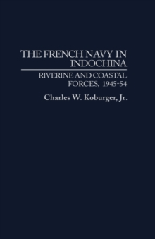 The French Navy in Indochina : Riverine and Coastal Forces, 1945-54, Hardback Book
