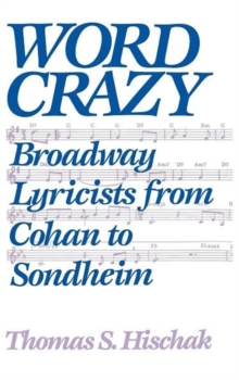 Word Crazy : Broadway Lyricists from Cohan to Sondheim, Hardback Book