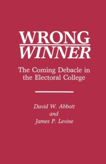 Wrong Winner : The Coming Debacle in the Electoral College, Paperback / softback Book
