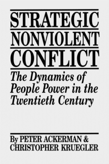 Strategic Nonviolent Conflict : The Dynamics of People Power in the Twentieth Century, Paperback / softback Book