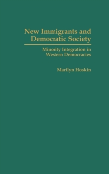 New Immigrants and Democratic Society : Minority Integration in Western Democracies, Hardback Book