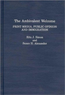 The Ambivalent Welcome : Print Media, Public Opinion and Immigration, Hardback Book